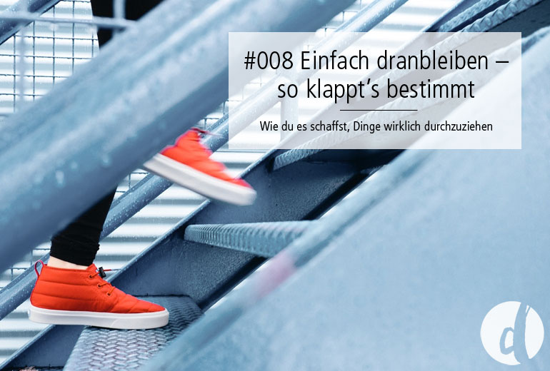 Einfach dranbleiben - Podcast Zeig dich - Soulful Branding - Folge 008