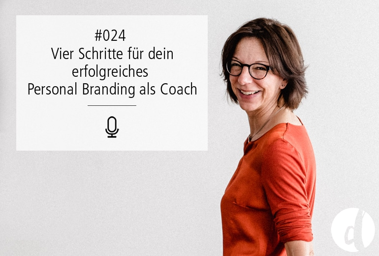 Podcast Zeig dich - Soulful Branding - Personal Branding als Coach - Folge 024